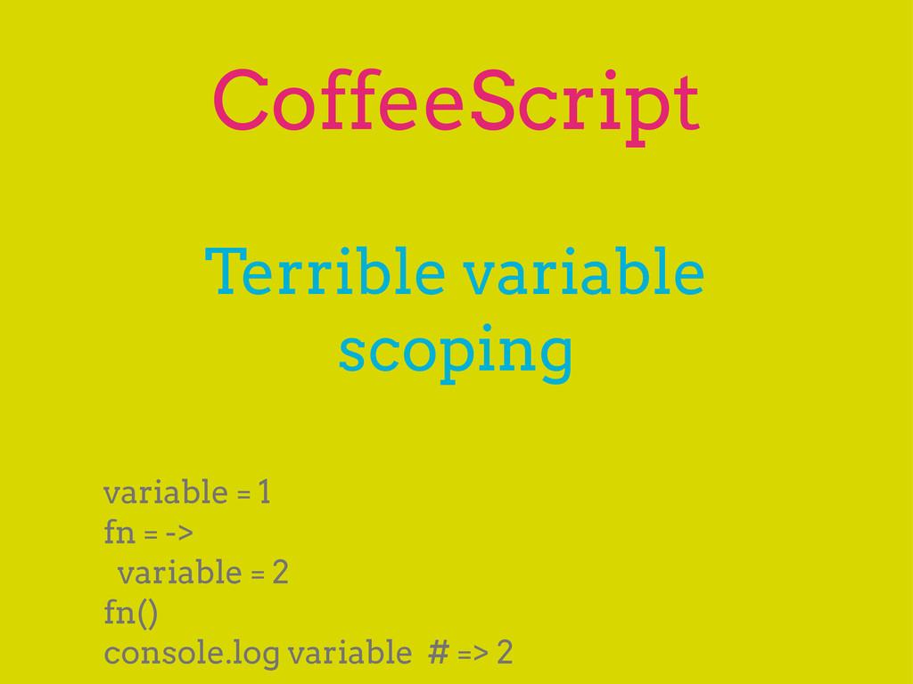 CoffeeScript variable = 1 fn = -> variable = 2 ...