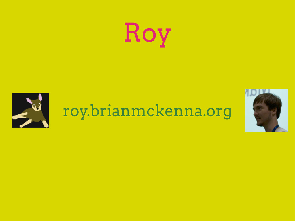 Roy roy.brianmckenna.org