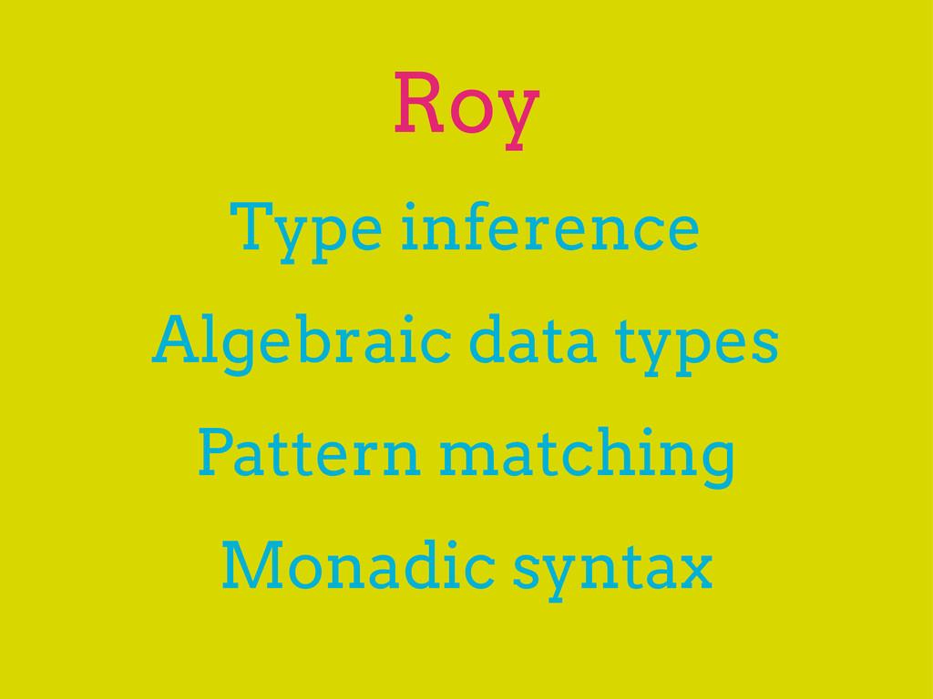 Roy Type inference Algebraic data types Pattern...