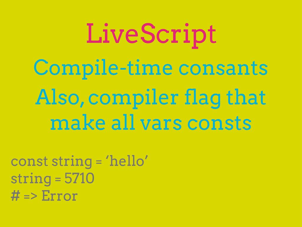 LiveScript Compile-time consants Also, compiler...