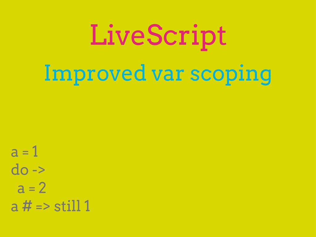 LiveScript Improved var scoping a = 1 do -> a =...