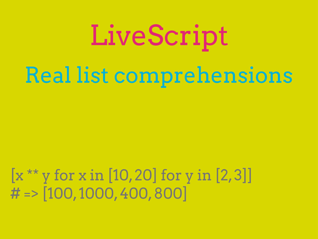 LiveScript Real list comprehensions [x ** y for...