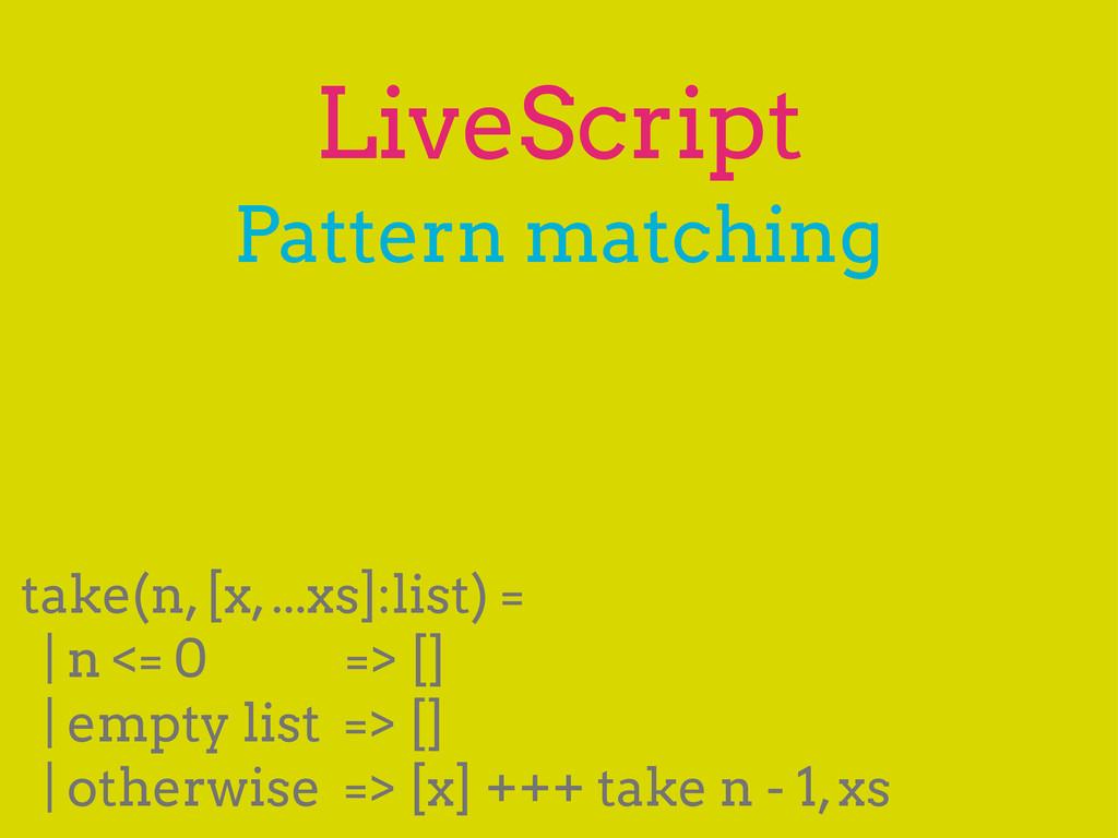 LiveScript Pattern matching take(n, [x, ...xs]:...
