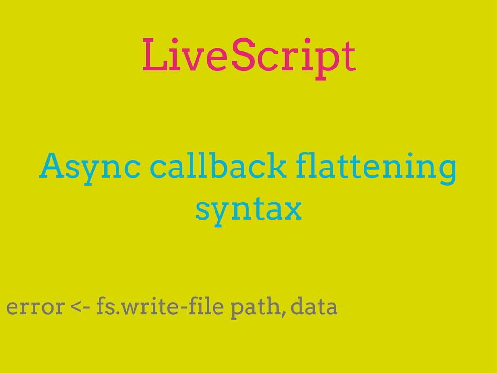 LiveScript Async callback flattening syntax err...