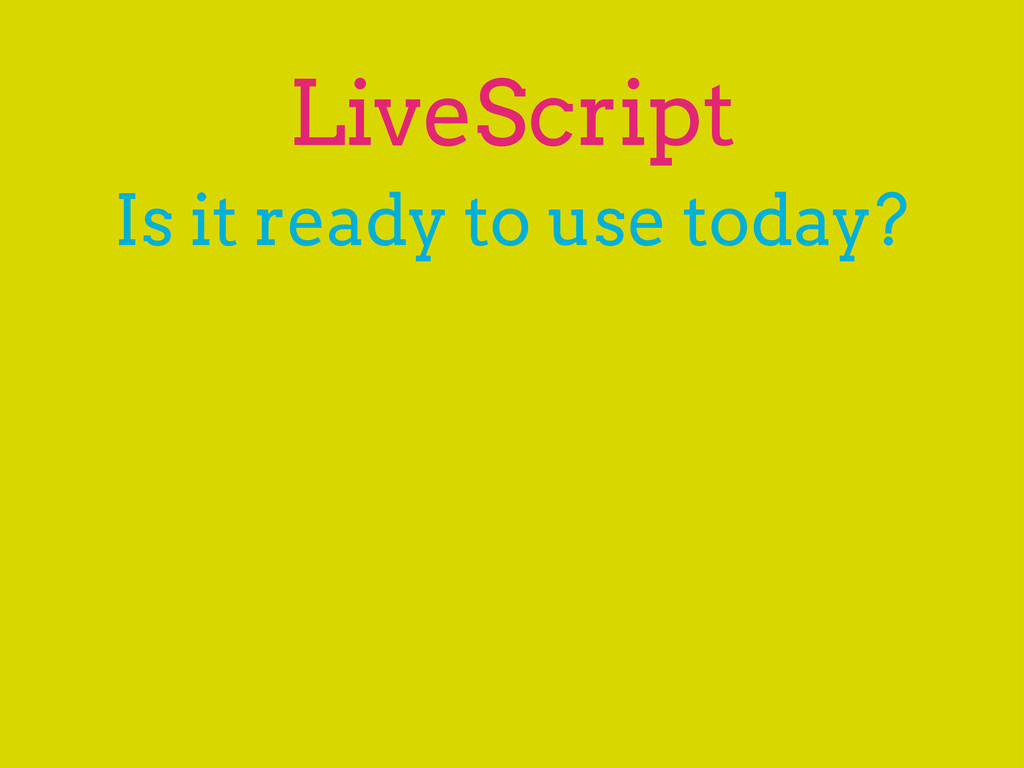 LiveScript Is it ready to use today?