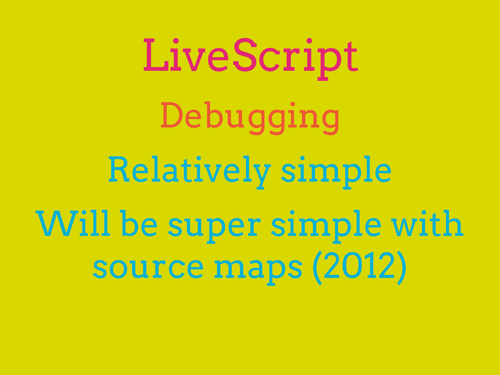 LiveScript Relatively simple Debugging Will be ...