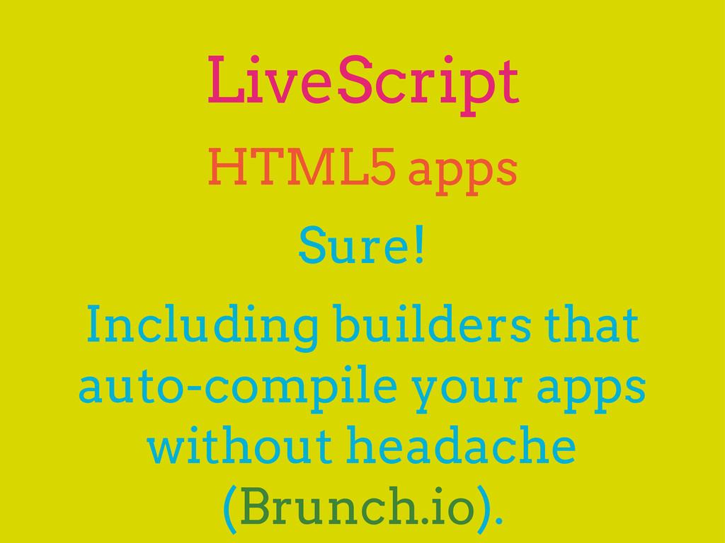 LiveScript Sure! HTML5 apps Including builders ...