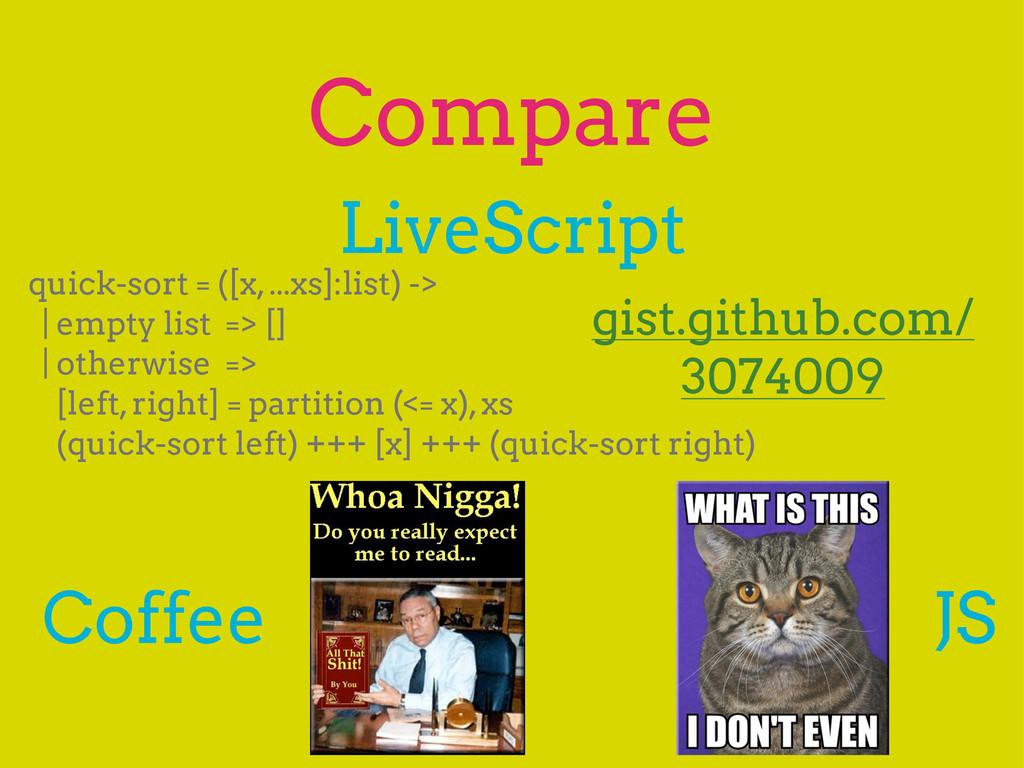 Compare JS Coffee LiveScript quick-sort = ([x, ...