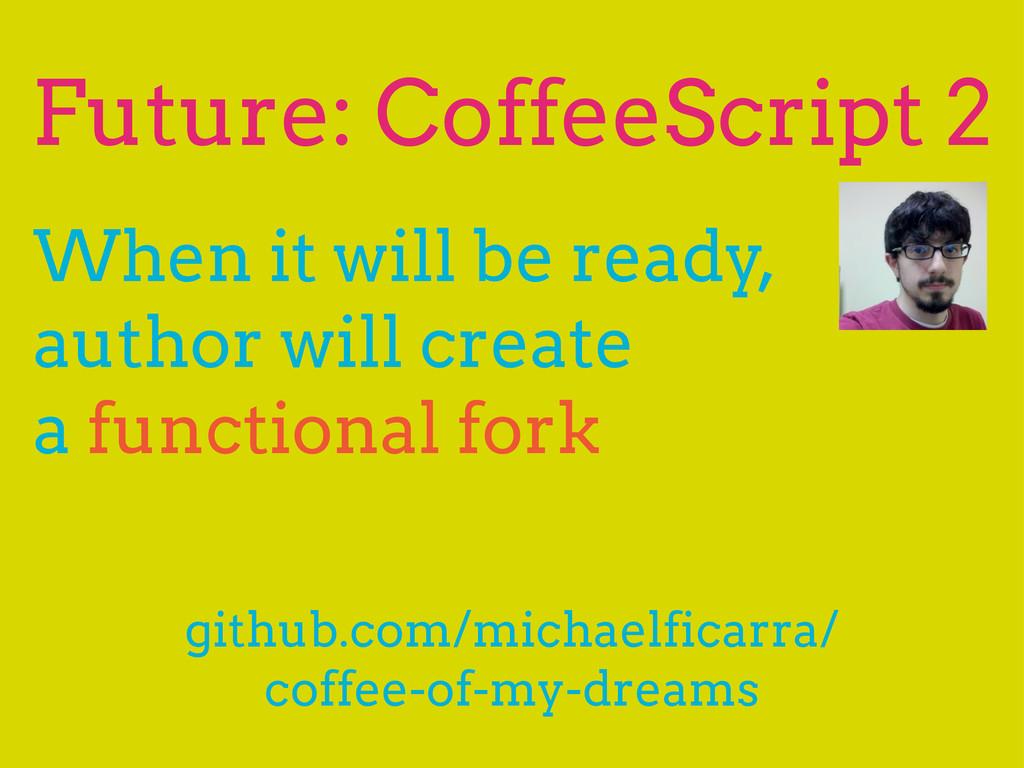 Future: CoffeeScript 2 github.com/michaelficarr...