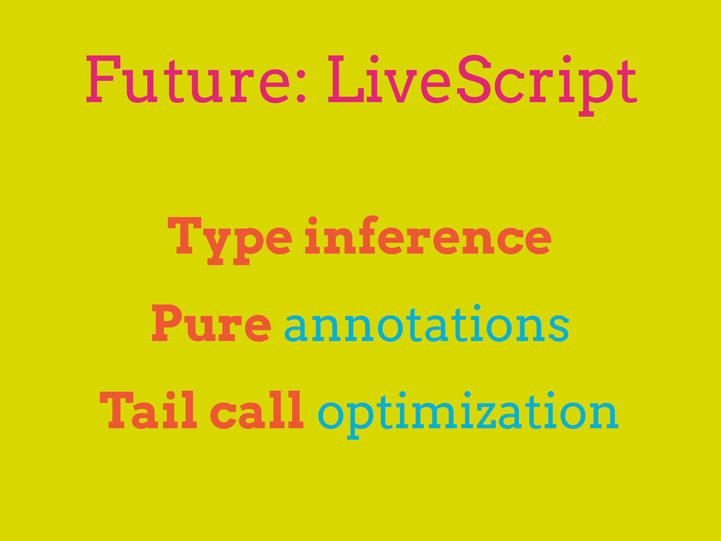 Future: LiveScript Type inference Pure annotati...
