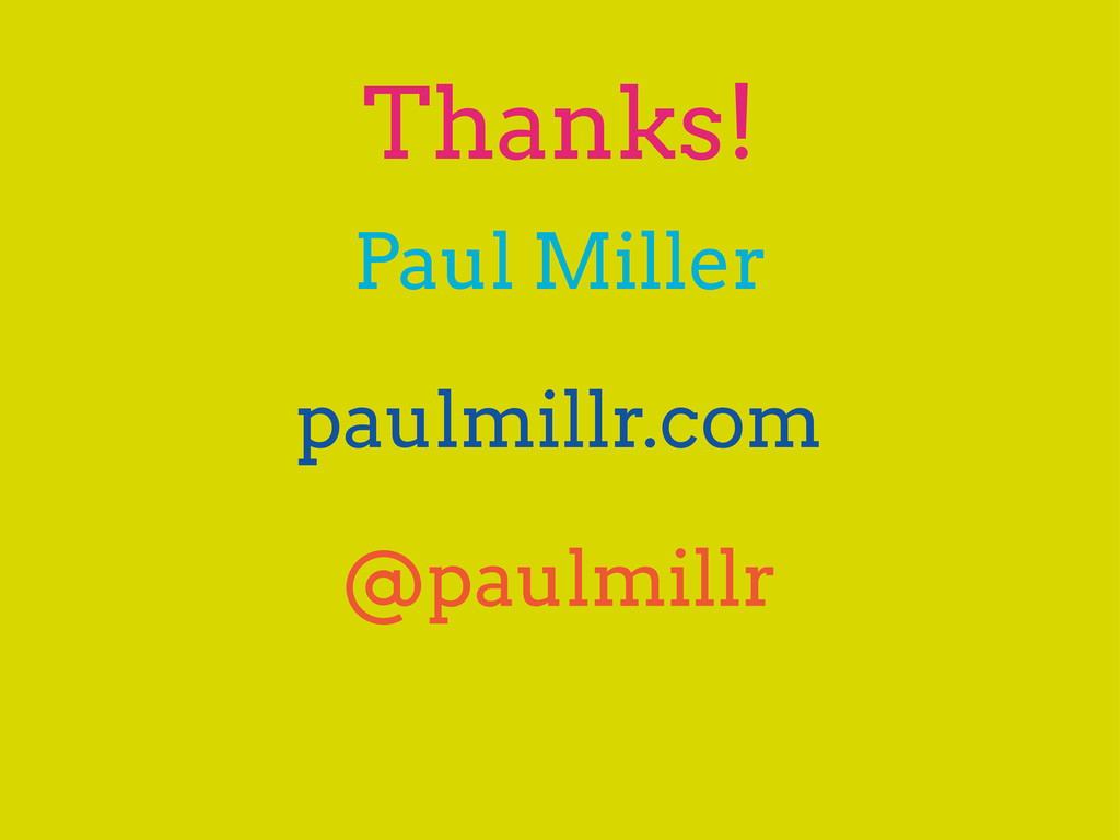 Thanks! Paul Miller paulmillr.com @paulmillr