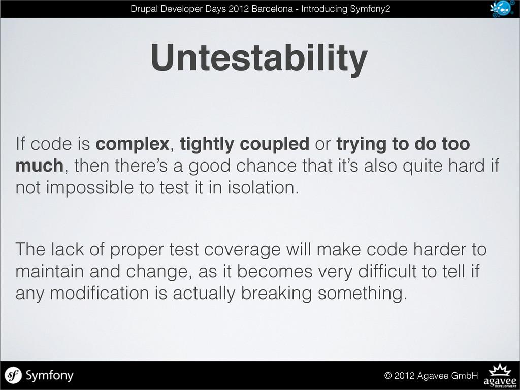 Untestability © 2012 Agavee GmbH Drupal Develop...