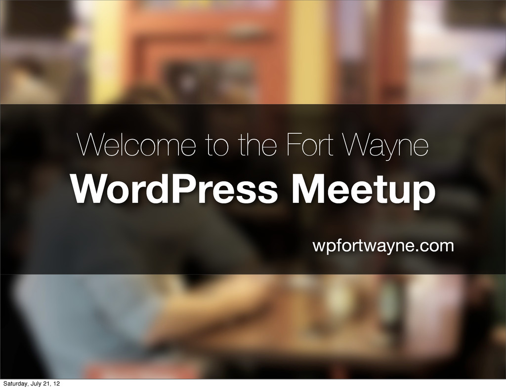 Welcome to the Fort Wayne WordPress Meetup wpfo...