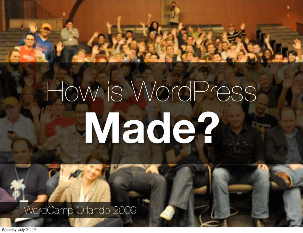 How is WordPress Made? WordCamp Orlando 2009 Sa...