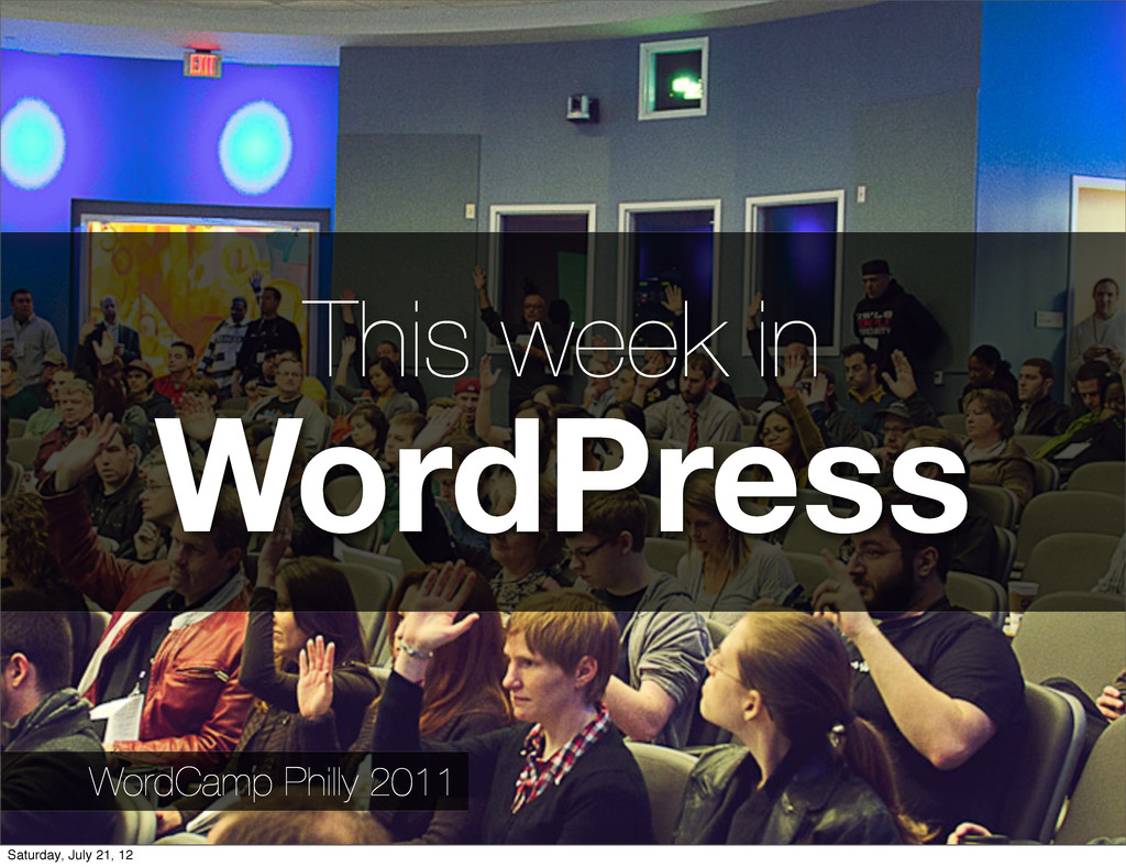 This week in WordPress WordCamp Philly 2011 Sat...