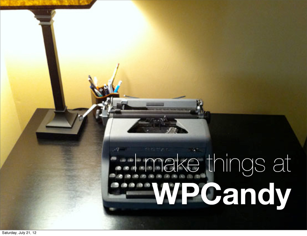 I make things at WPCandy Saturday, July 21, 12