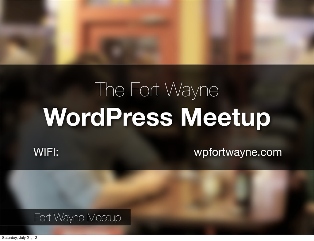 The Fort Wayne WordPress Meetup WIFI: wpfortway...