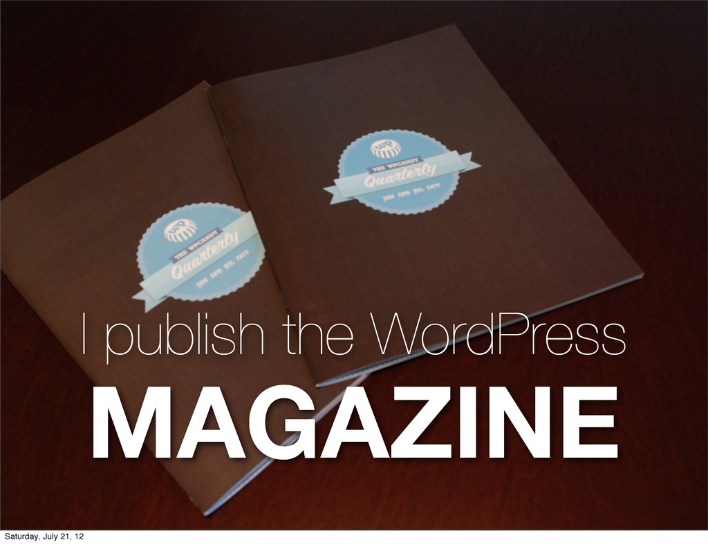I publish the WordPress MAGAZINE Saturday, July...