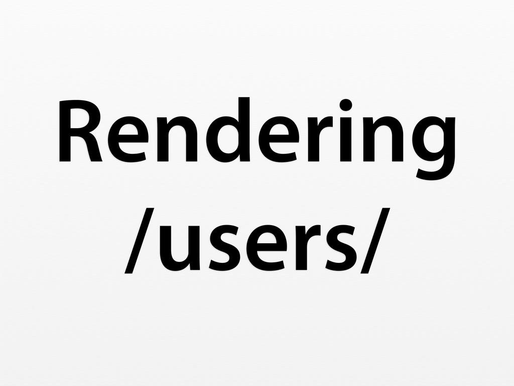 Rendering /users/