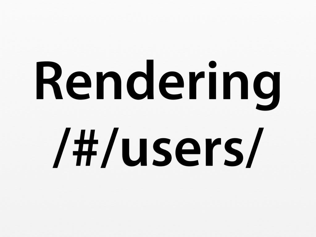 Rendering /#/users/