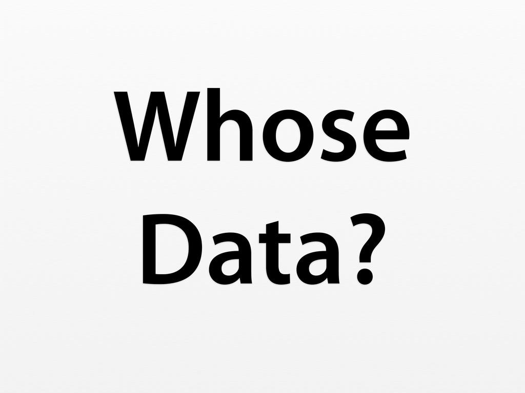 Whose Data?