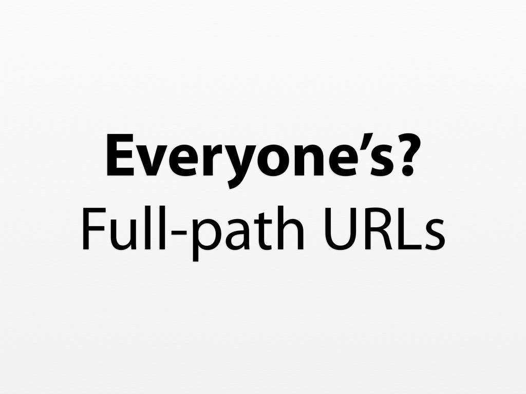 Everyone's? Full-path URLs