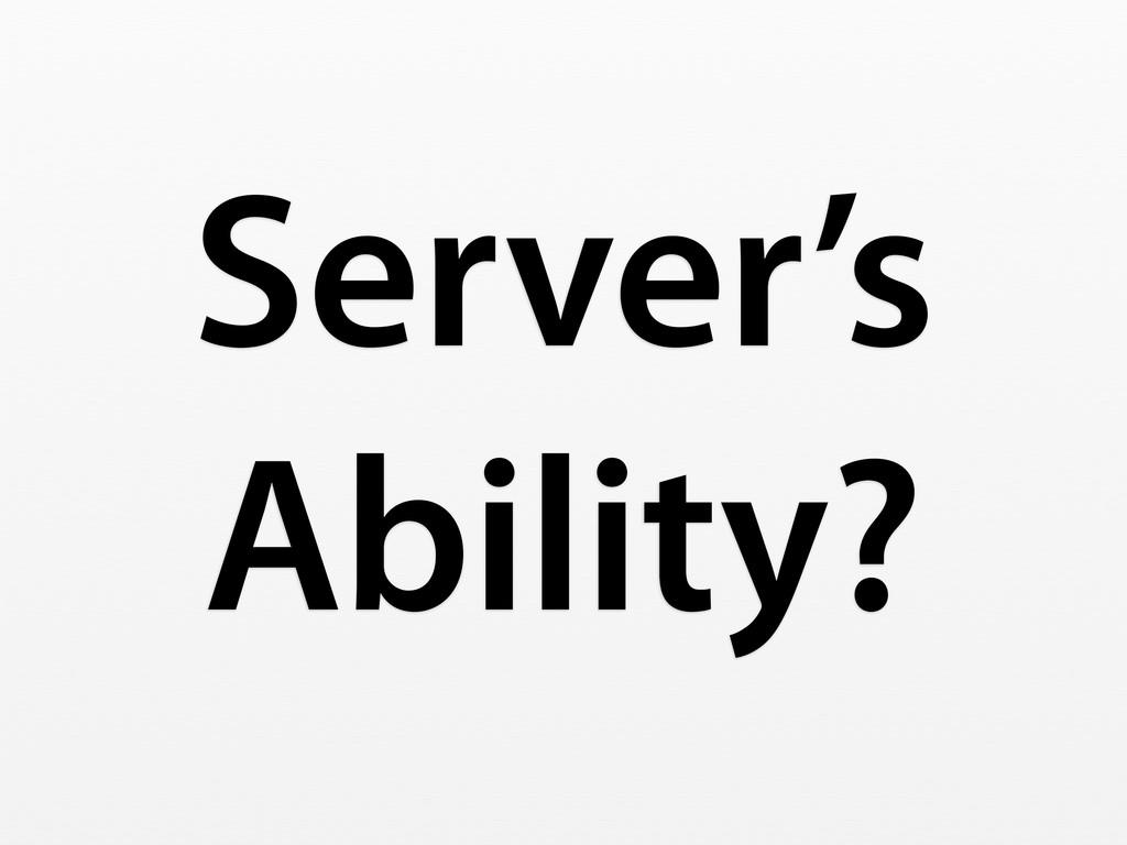 Server's Ability?