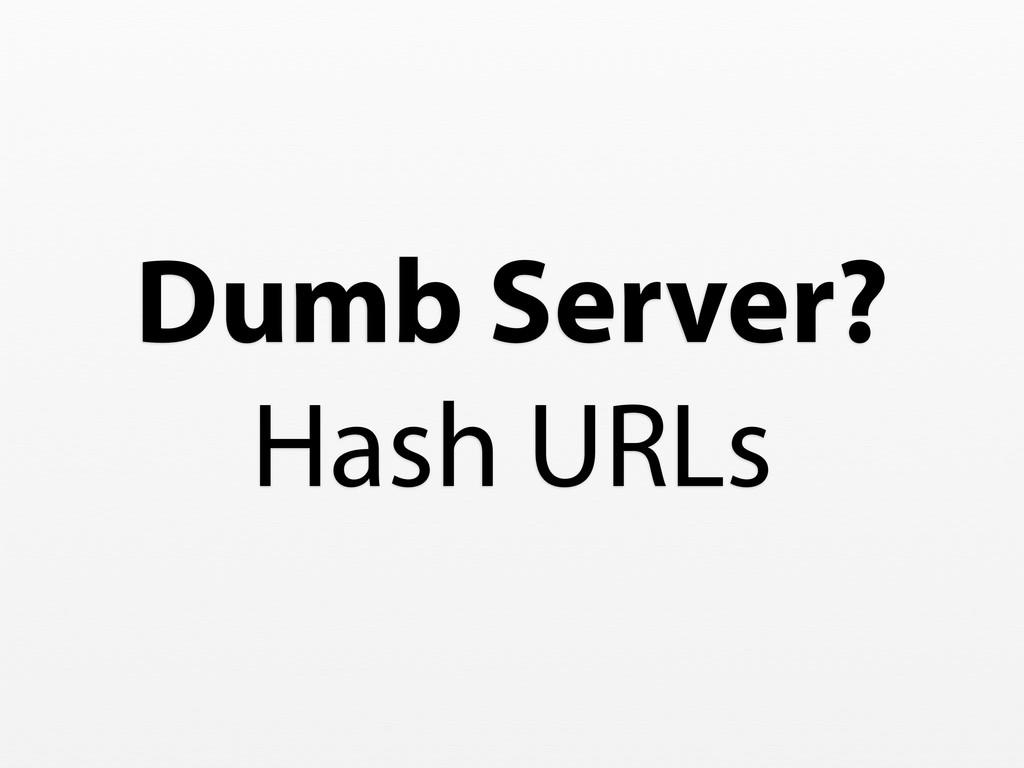 Dumb Server? Hash URLs