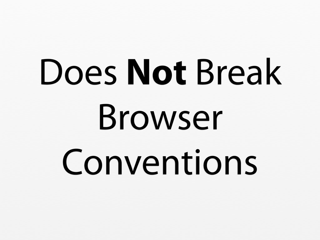 Does Not Break Browser Conventions