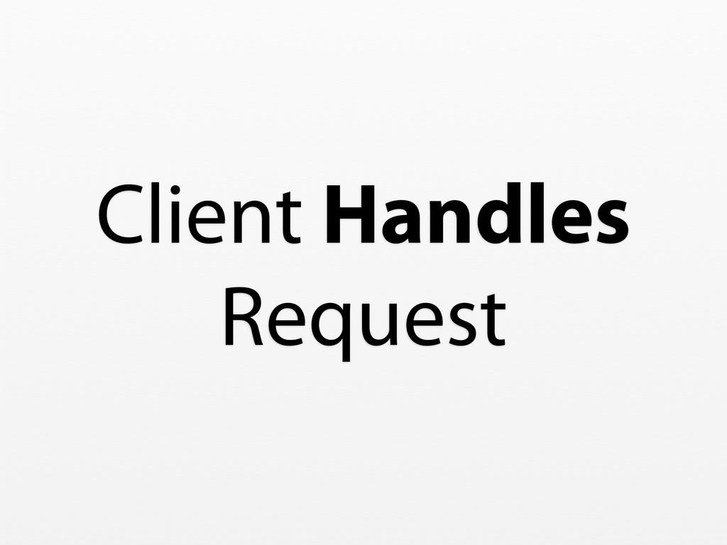 Client Handles Request