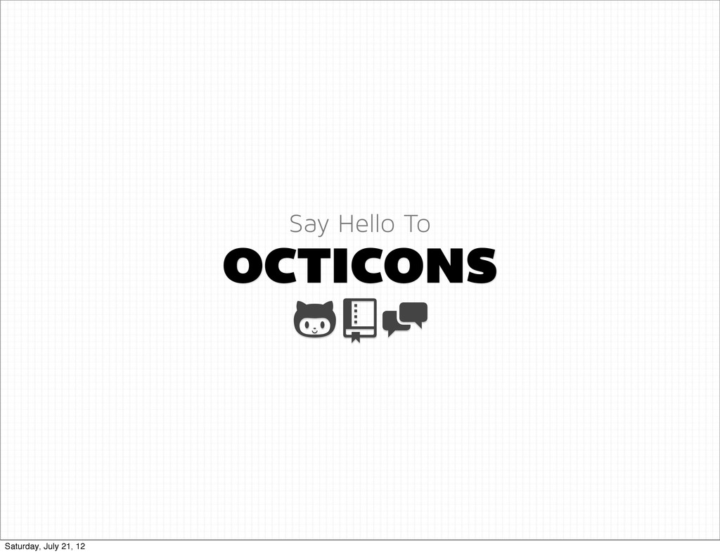 OCTICONS Say Hello To  Saturday, July 21, 12