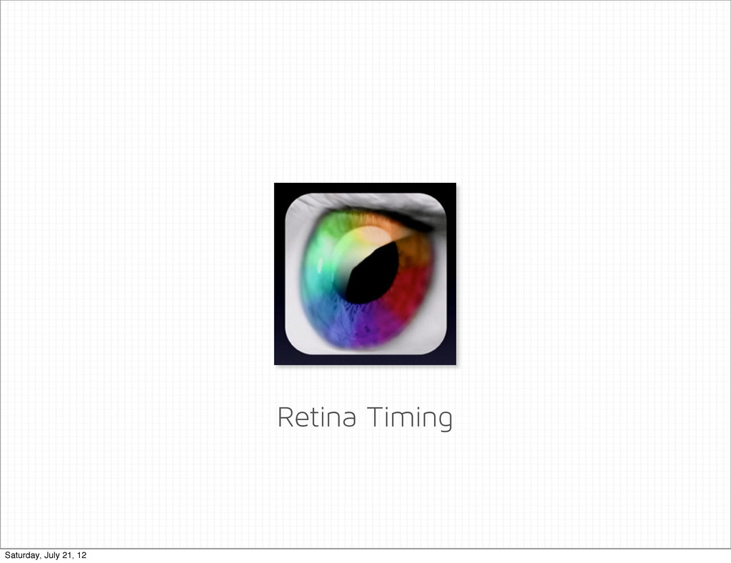Retina Timing Saturday, July 21, 12