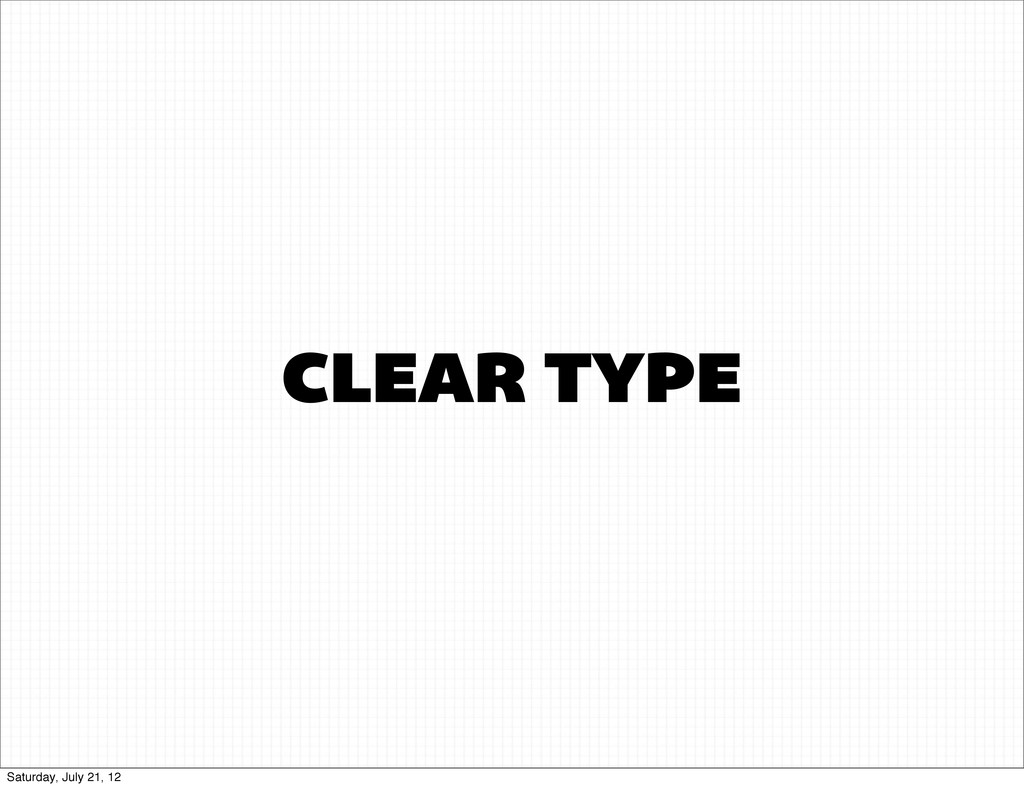 CLEAR TYPE Saturday, July 21, 12