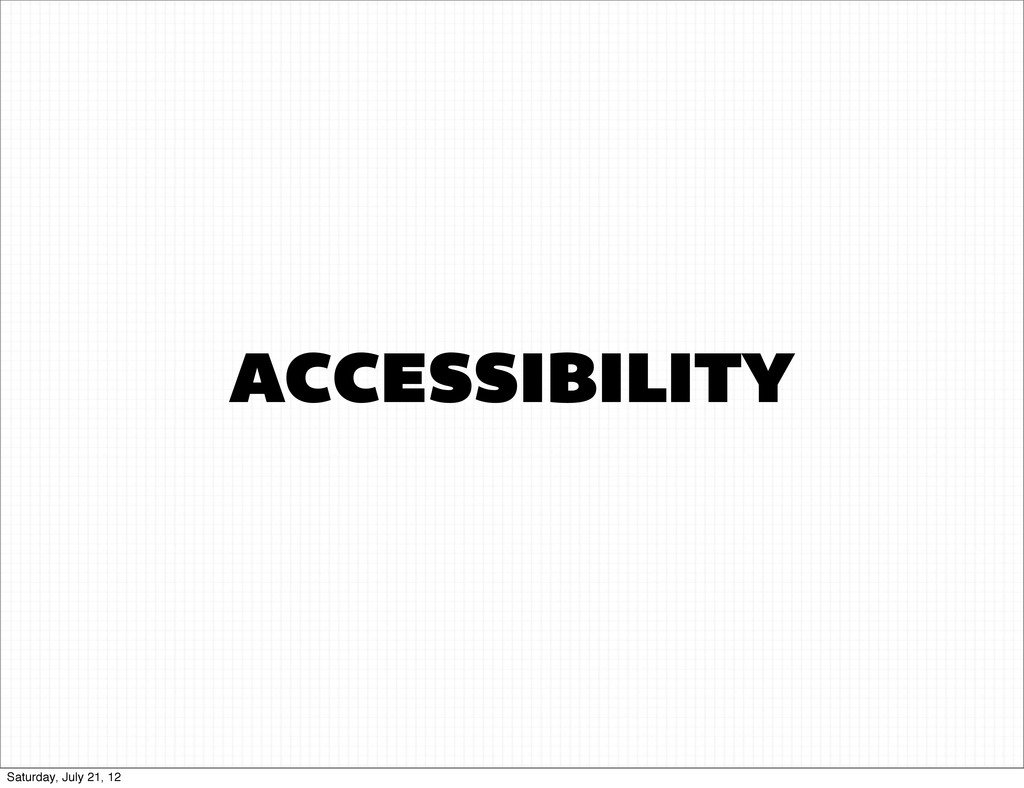 ACCESSIBILITY Saturday, July 21, 12
