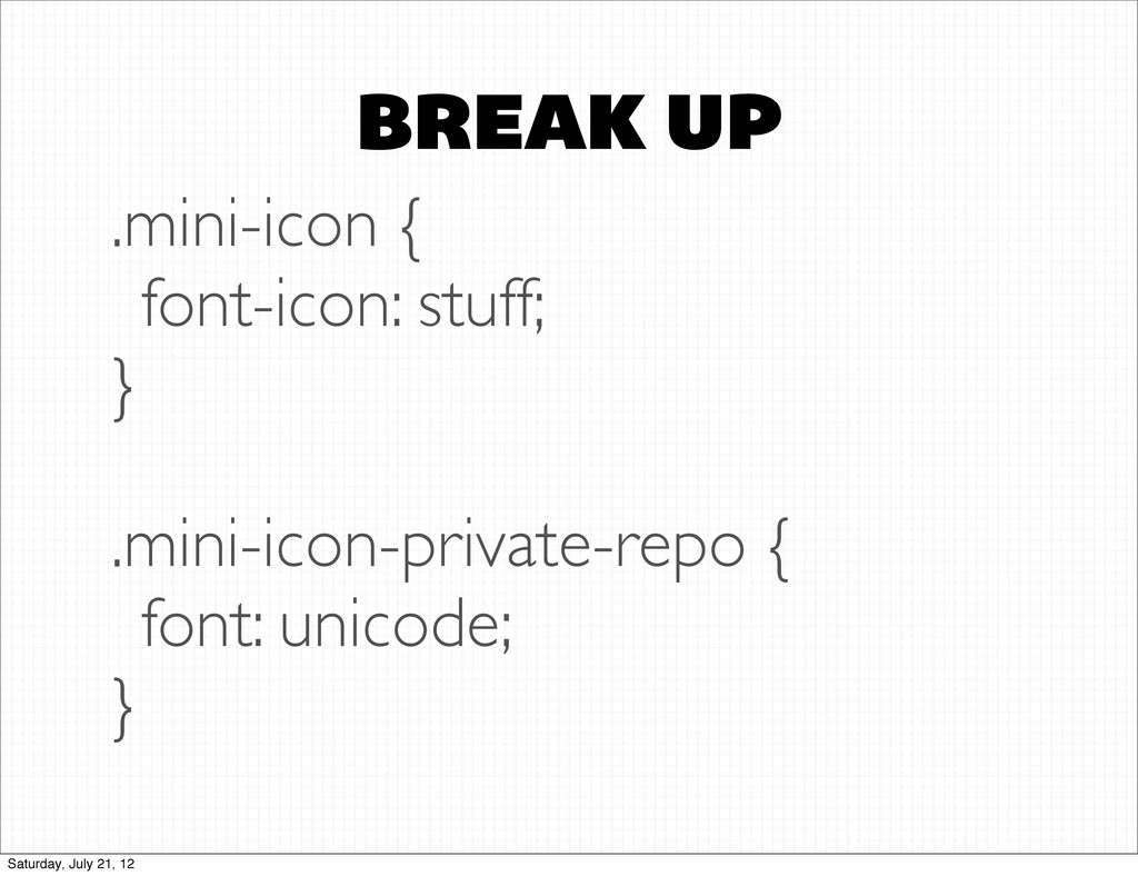 BREAK UP .mini-icon { font-icon: stuff; } .mini...