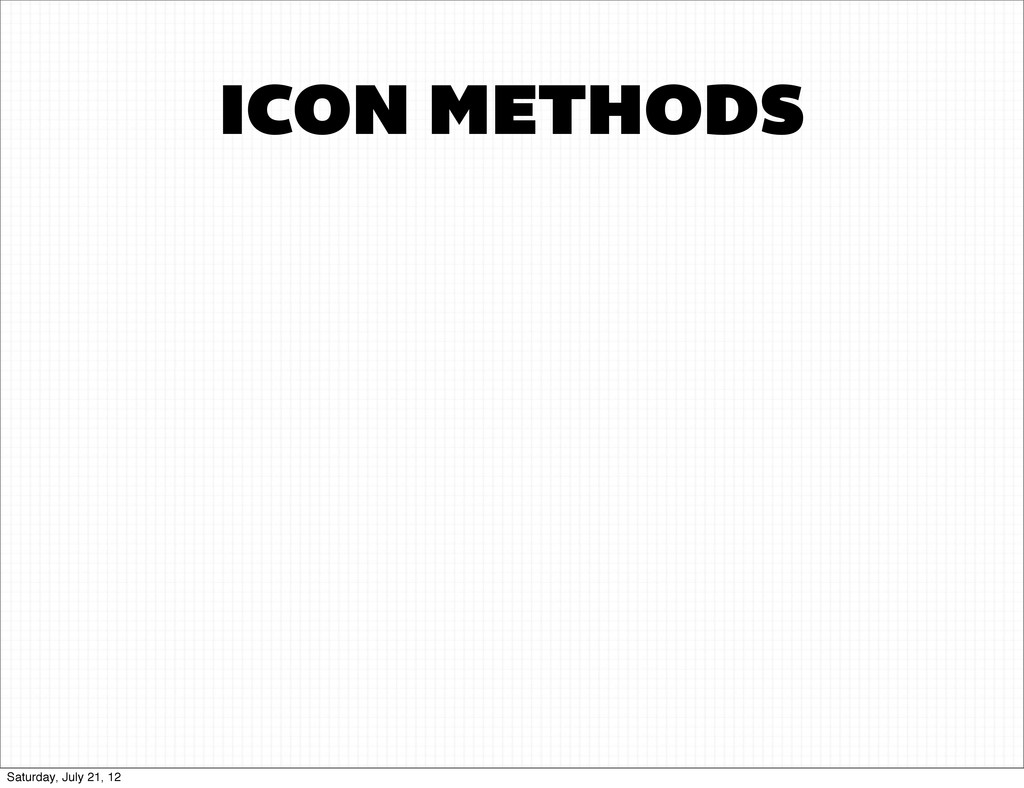 ICON METHODS Saturday, July 21, 12