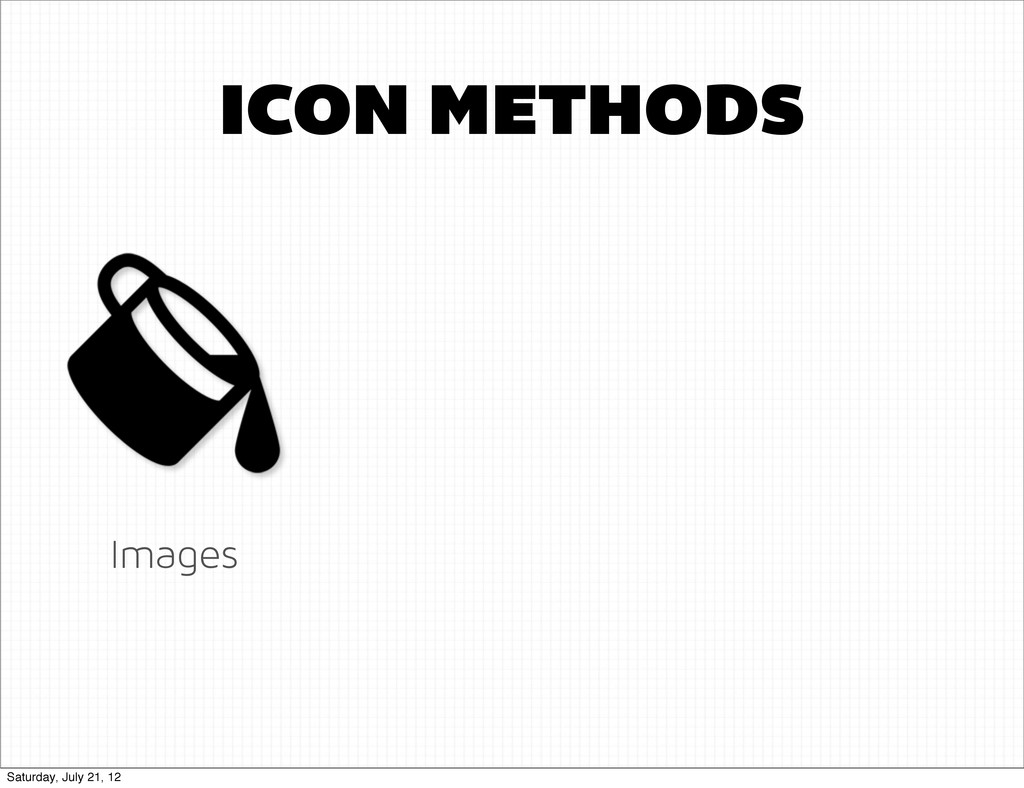 Images ICON METHODS Saturday, July 21, 12