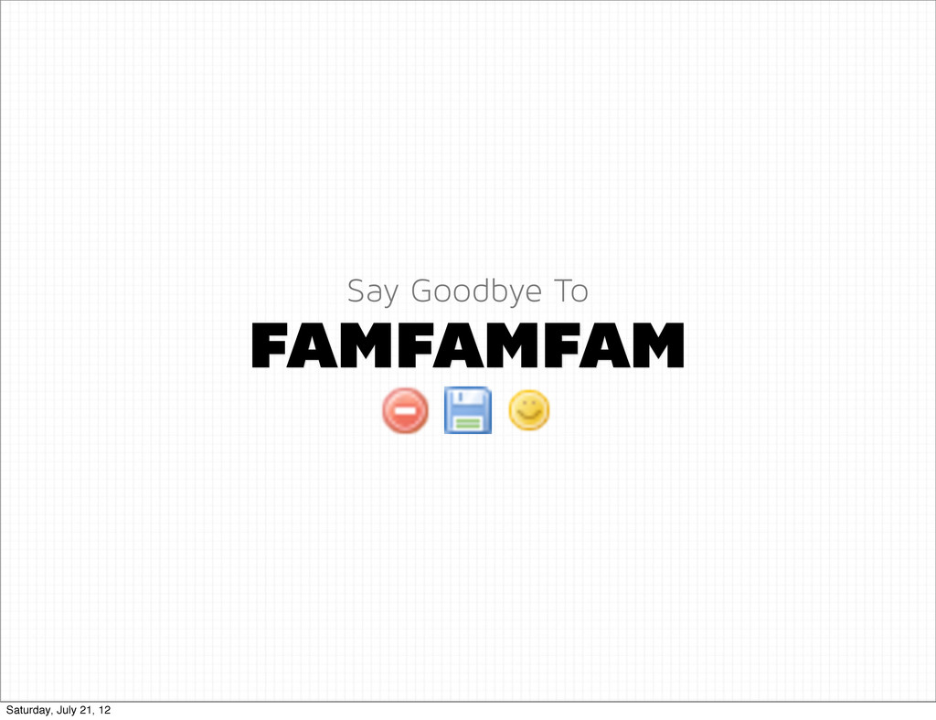 FAMFAMFAM Say Goodbye To Saturday, July 21, 12