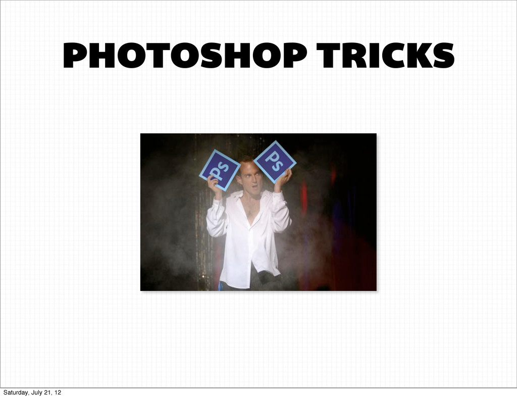 PHOTOSHOP TRICKS Saturday, July 21, 12