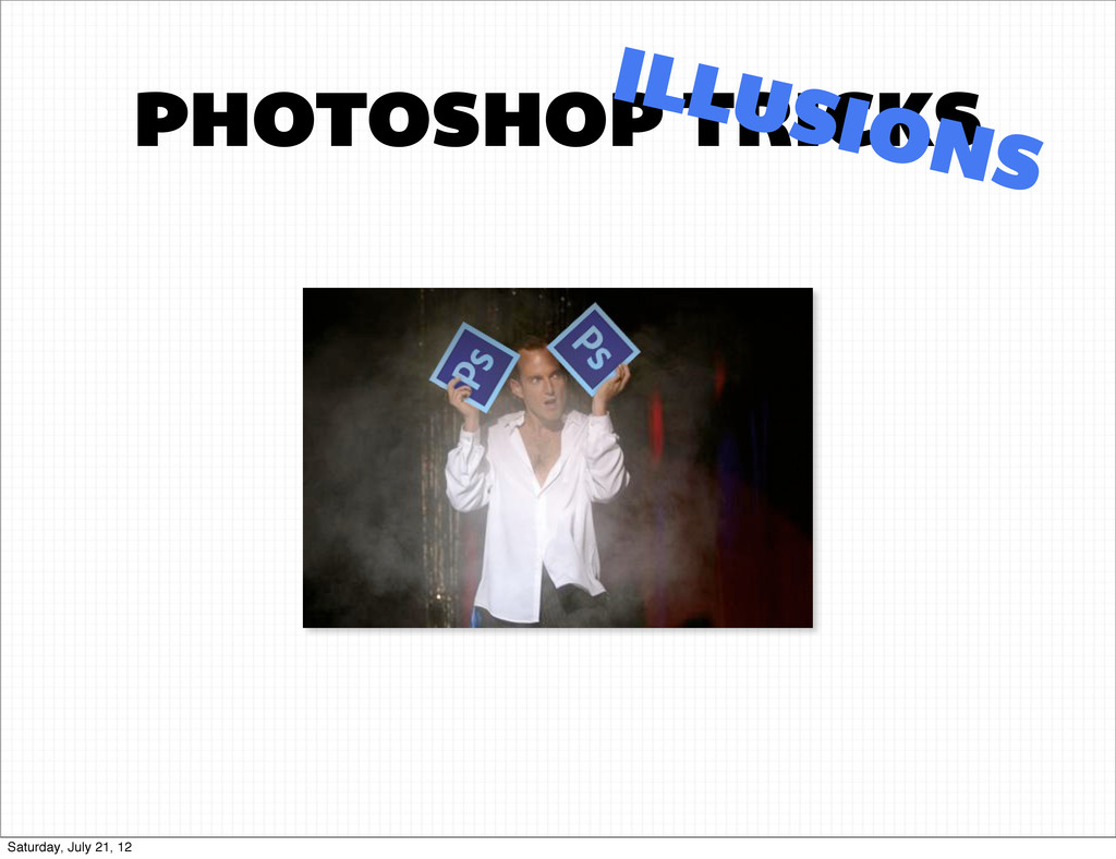 PHOTOSHOP TRICKS ILLUSIONS Saturday, July 21, 12