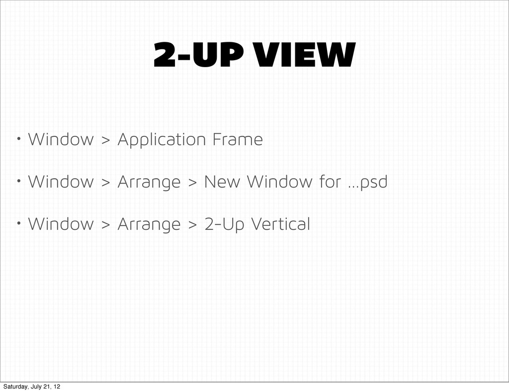 2-UP VIEW • Window > Application Frame • Window...