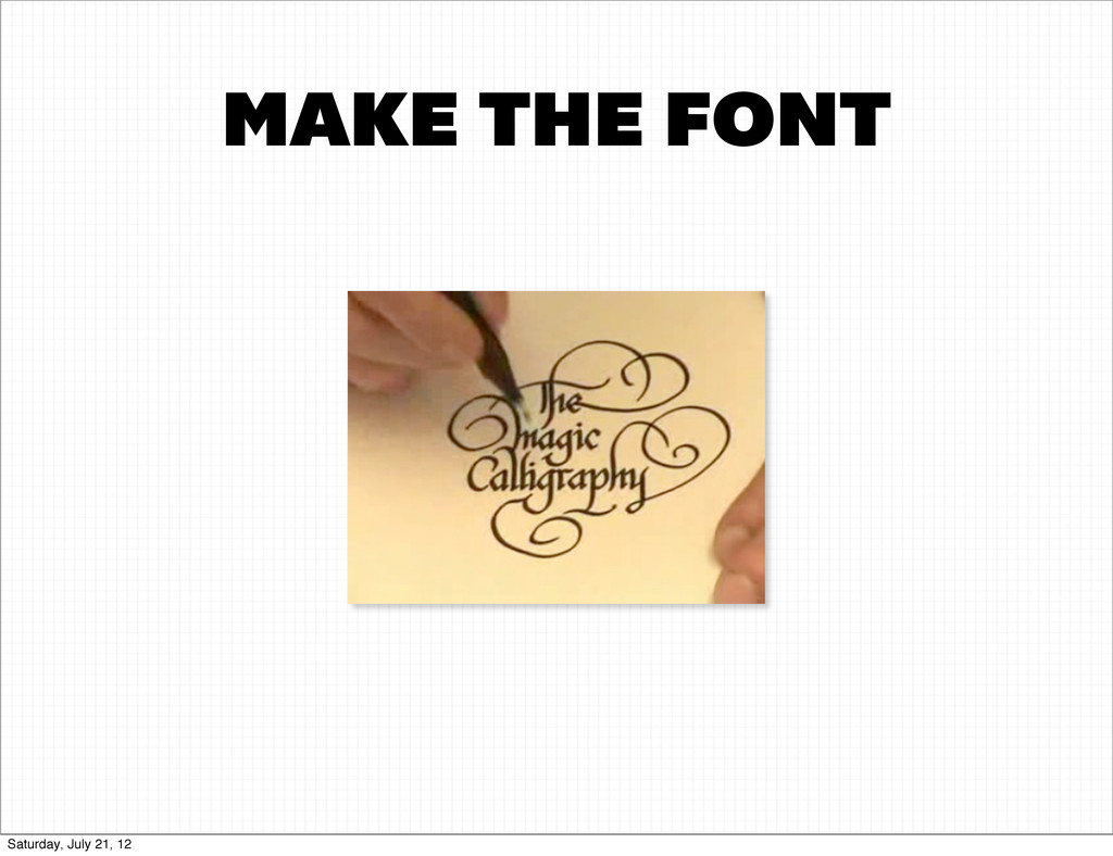 MAKE THE FONT Saturday, July 21, 12