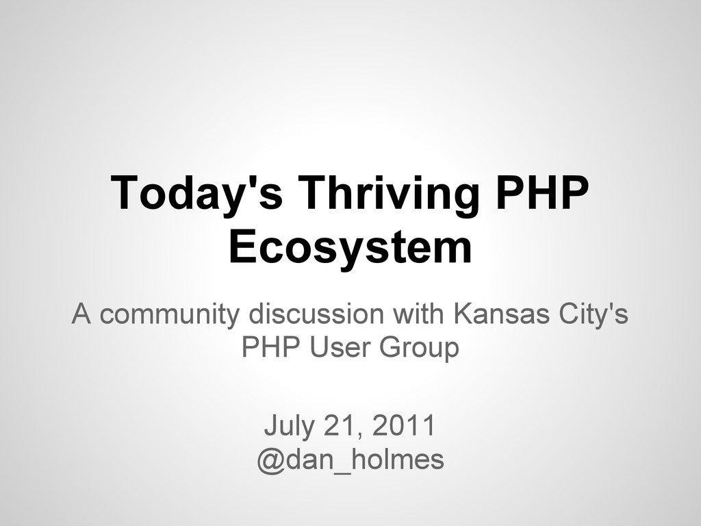 Today's Thriving PHP Ecosystem A community disc...