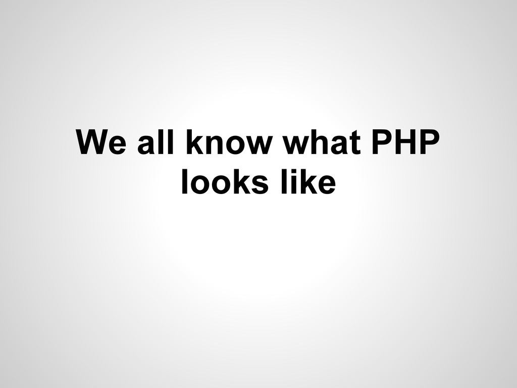 We all know what PHP looks like
