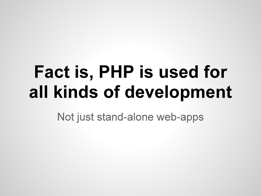 Not just stand-alone web-apps Fact is, PHP is u...