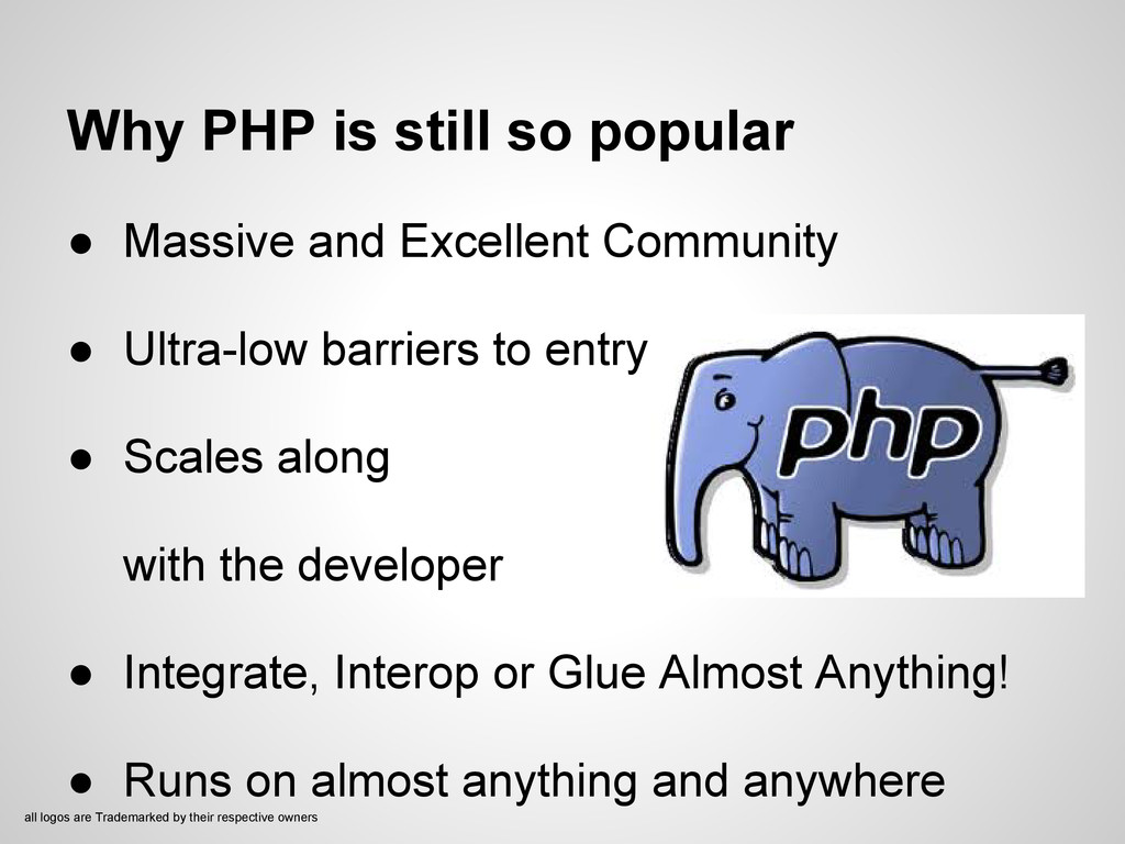 Why PHP is still so popular ● Massive and Excel...
