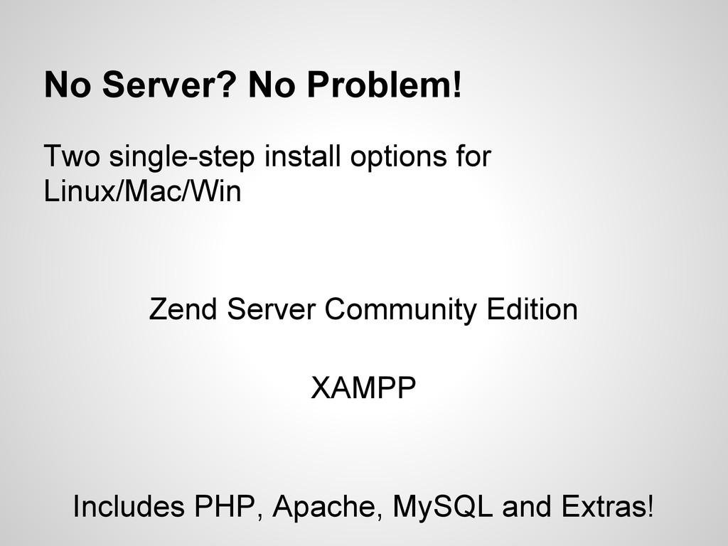 No Server? No Problem! Two single-step install ...