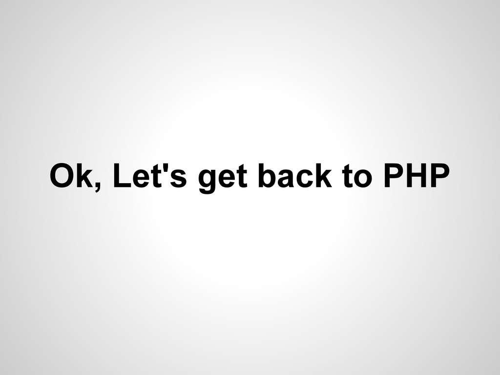 Ok, Let's get back to PHP