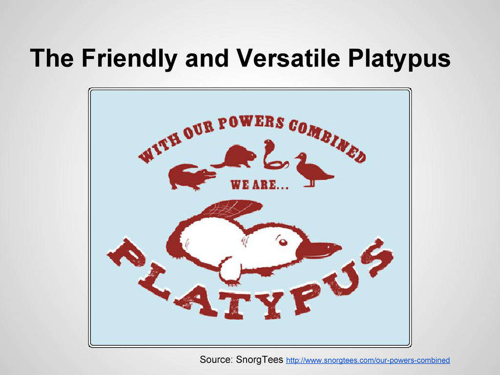 The Friendly and Versatile Platypus Source: Sno...