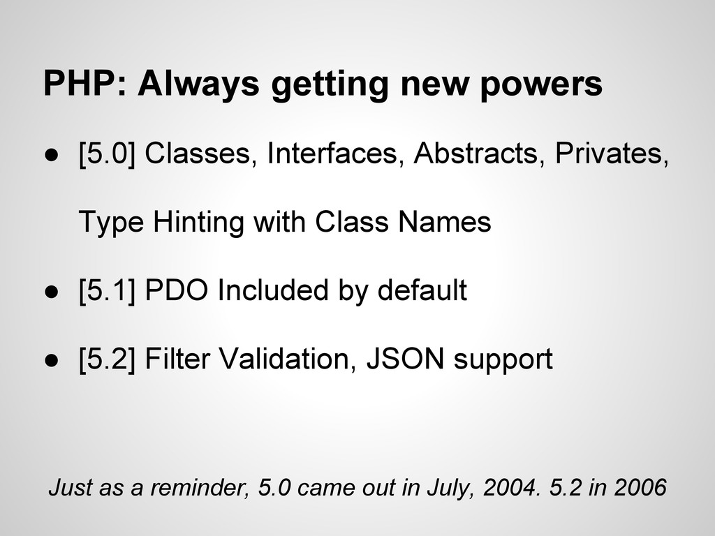 PHP: Always getting new powers ● [5.0] Classes,...